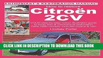 Read Now How to Restore Citroen 2CV (Enthusiast s Restoration Manual) Download Online