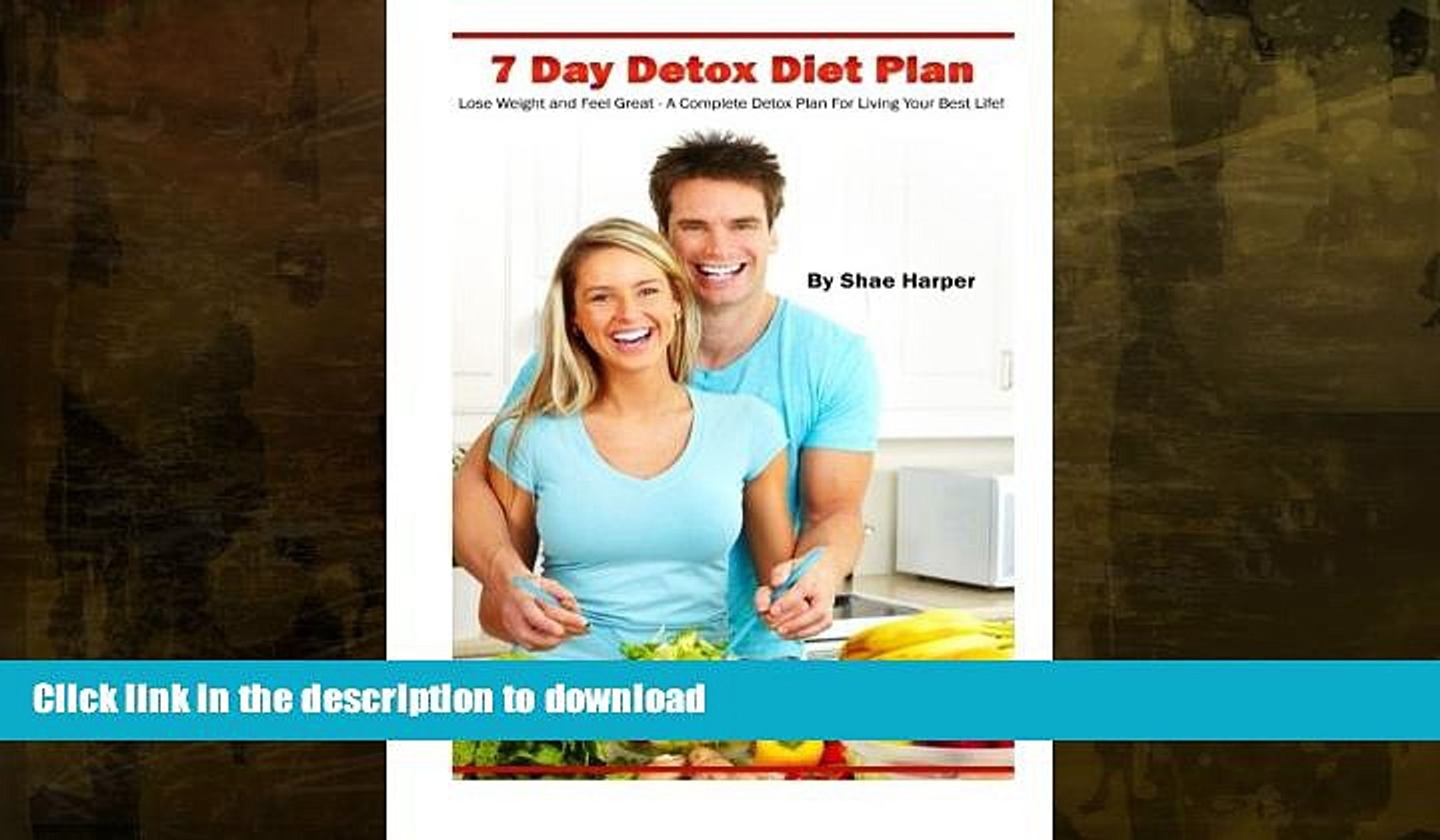 EBOOK ONLINE 7 Day Detox Diet Plan: Lose Weight and Feel Great: A Complete  Plan For Living Your