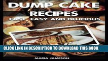 Best Seller Dump Cake Recipes: 67 Fast, easy and delicious dump cake recipes in 1 amazing dump