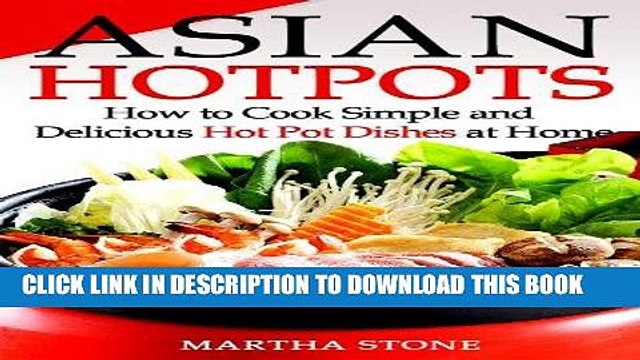 [PDF] Asian Hotpots: How to Cook Simple and Delicious Hot Pot Dishes at Home (Asian Cooking