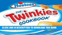 Ebook The Twinkies Cookbook: An Inventive and Unexpected Recipe Collection from Hostess Free