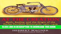 Read Now At the Creation: Myth, Reality, and the Origin of the Harley-Davidson Motorcycle,