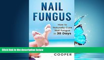 Read Nail Fungus: How to Naturally Cure Nail Fungus in 30 Days: Natural remedies, homeopathy for