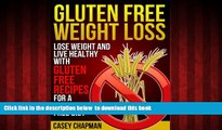 Read book  Gluten Free Weight Loss: Lose Weight and Live Healthy with Gluten Free Recipes for a