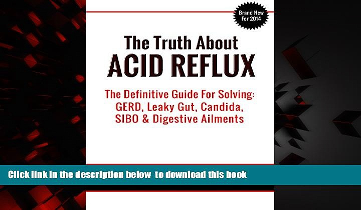 Best books  The Truth About Acid Reflux: The Definitive Guide to Solving GERD, Leaky Gut, Candida,