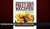 Best books  Irresistible Paleo Diet Recipes: Irresistible Paleo Diet Recipes -Easy Recipe Cookbook
