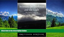 Fresh eBook Between the Darkness and the Light: One family s survival in the shadow of mental