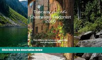 READ NOW  Tuscany for the Shameless Hedonist:: Florence and Tuscany Travel Guide 2016 (Italy for