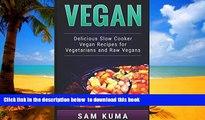 Best books  Vegan: Delicious Slow Cooker Vegan Recipes for Vegetarians and Raw Vegans (A Vegan