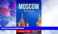 Big Deals  Moscow: The best Moscow Travel Guide The Best Travel Tips About Where to Go and What to