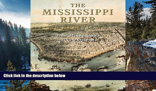 From Lake Itasca to The Gulf of Mexico The Mississippi River in Maps /& Views