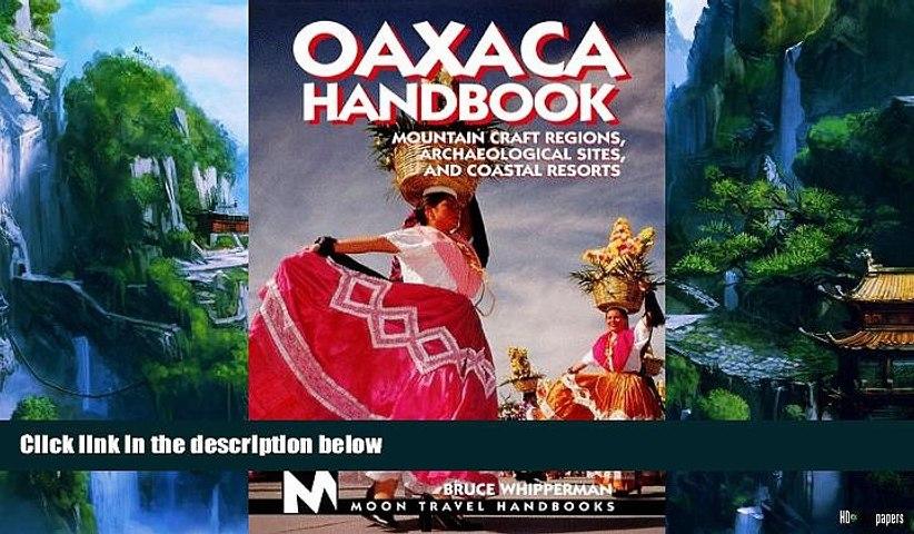 Big Deals  Moon Handbooks Oaxaca: Mountain Craft Regions, Archaeological Sites, and Coastal