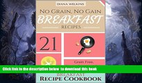 liberty books  No Grain, No Gain Breakfast: 21 Grain Free,  Gluten-Free, and Paleo Friendly