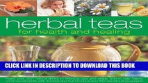 Ebook Herbal Teas for Health and Healing: Make your own natural drinks to improve zest and