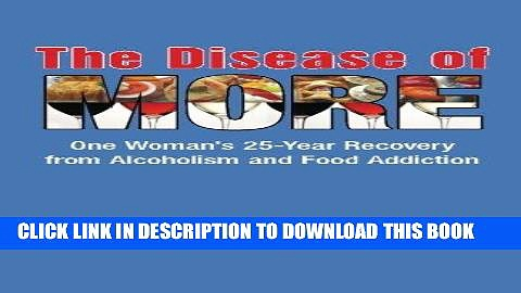 Ebook The Disease of More: One Woman s 25-Year Recovery from Alcoholism and Food Addiction Free