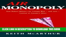 Best Seller Air Monopoly: How Robert Milton s Air Canada Won - and Lost - Control of Canada s