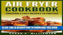 Ebook Air Fryer Cookbook: Amazingly Easy Recipes To Prepare (Bake, Grill, Roast, Quick and Easy,