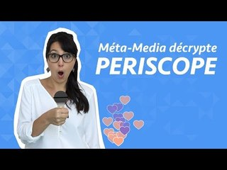 Méta-Media décrypte : Periscope