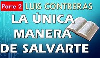 LUIS CONTRERAS | Jesús la única forma de ser salvo | PREDICACION EXPOSITIVA | PREDICAS CRISTIANAS