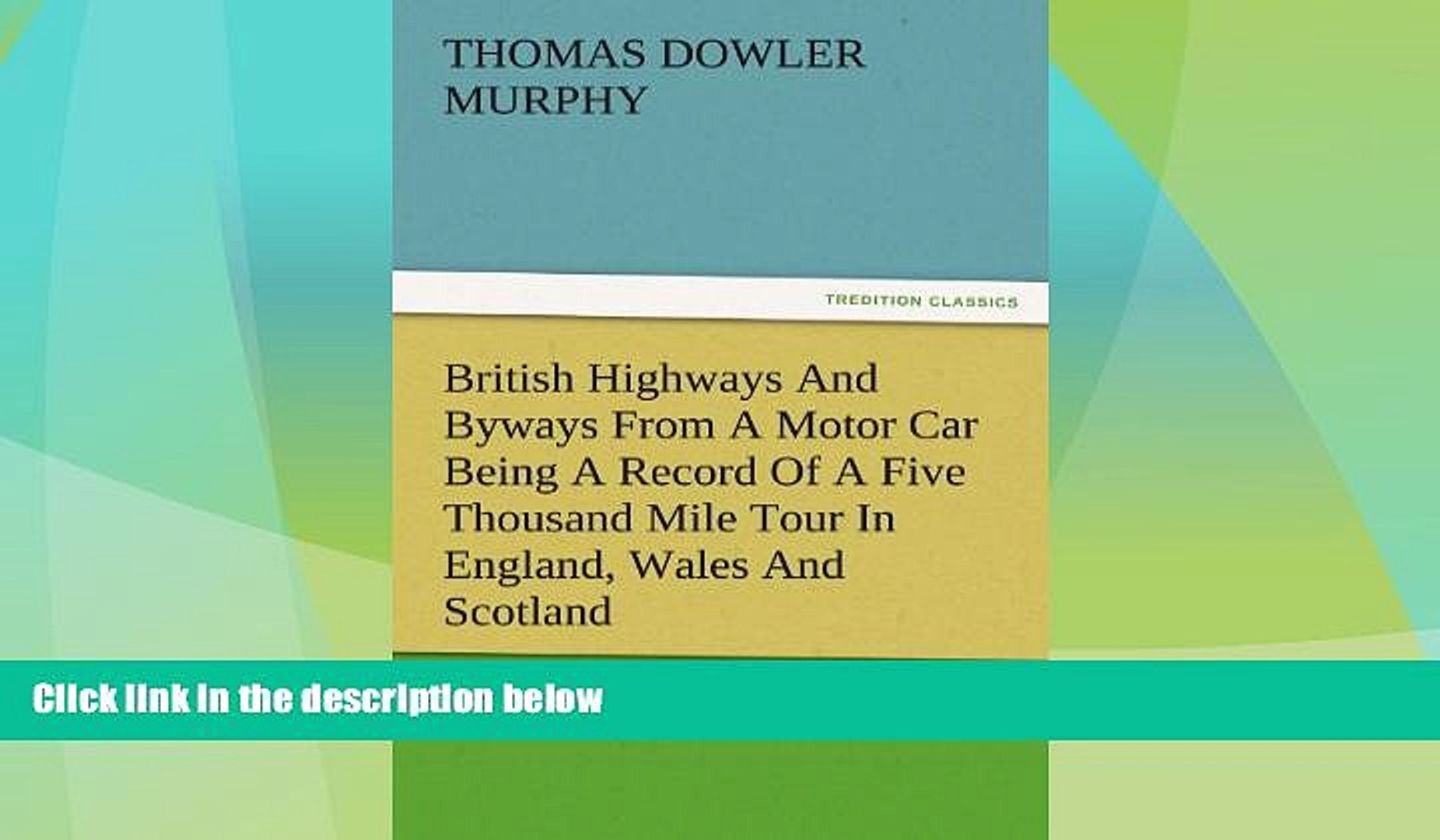 Buy NOW  British Highways And Byways From A Motor Car Being A Record Of A Five Thousand Mile Tour
