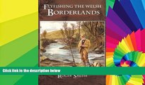 Ebook Best Deals  Flyfishing the Welsh Borderlands: A Review of the Flyfishing and Flies for Wild