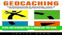 [PDF] Geocaching: The Ultimate Guide To Geocaching - Learn 12 Amazing Geocaching Tips For