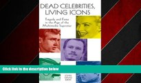 READ book  Dead Celebrities, Living Icons: Tragedy and Fame in the Age of the Multimedia