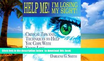 GET PDFbooks  Help Me! I Am Losing My Sight!: Critical Tips And Techniques To Help You Cope With