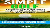 [PDF] Simple Golf: A beginner s guide to start learning and playing golf even before setting foot