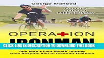 [PDF] Operation Ironman: One Man s Four Month Journey from Hospital Bed to Ironman Triathlon Full