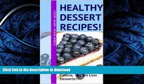 READ BOOK  Healthy Dessert Recipes!: 50 Easy, Delicious Vegan, Low Fat Calorie, Weight Loss