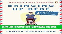 Ebook Bringing Up Bébé: One American Mother Discovers the Wisdom of French Parenting (now with