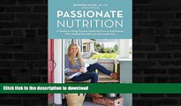 READ BOOK  Passionate Nutrition: A Guide to Using Food as Medicine from a Nutritionist Who Healed