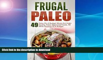 FAVORITE BOOK  Frugal Paleo: 49 Paleo On A Budget Meals-Eat Hight Quality, Paleo Approved Foods,