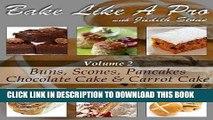 [PDF] Bake Like A Pro Volume 2 - Scones, Buns, Chocolate Cake, Carrot Cake and Pancakes (Bake Like
