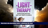 Read books  Light Therapy: Teach Me Everything I Need To Know About Light Therapy In 30 Minutes