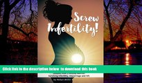 liberty book  Screw Infertility!: Lessons from a Fertility Warrior. Surviving infertility, IVF and