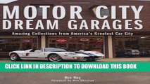 Ebook Motor City Dream Garages: Amazing Collections from America s Greatest Car City Free Read