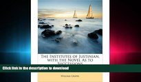 READ BOOK  The Institutes of Justinian, with the Novel as to Successions (Paperback) - Common