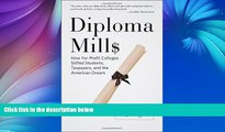 Big Deals  Diploma Mills: How For-Profit Colleges Stiffed Students, Taxpayers, and the American