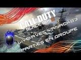 [BO2] Live avec Vanack83 en Parties en Groupe