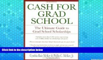 READ NOW  Cash for Grad School (TM): The Ultimate Guide to Grad School Scholarships