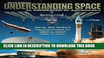 Best Seller Understanding Space: An Introduction to Astronautics, 3rd Edition (Space Technology)