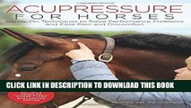 Read Now Acupressure for Horses: Hands-On Techniques to Solve Performance Problems and Ease Pain