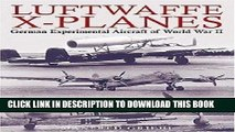 Read Now Luftwaffe X-Planes: German Experimental and Prototype Planes of World War II Download Book