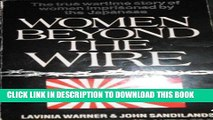 Read Now Women Beyond the Wire: Story of Prisoners of the Japanese, 1942-45 Download Online
