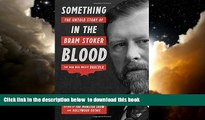Best book  Something in the Blood: The Untold Story of Bram Stoker, the Man Who Wrote Dracula