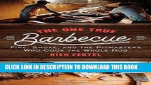 [PDF] The One True Barbecue: Fire, Smoke, and the Pitmasters Who Cook the Whole Hog Full Online