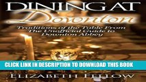 Ebook Dining at Downton: Traditions of the Table From The Unofficial Guide to Downton Abbey