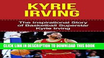 [PDF] Kyrie Irving  The Inspirational Story of Basketball Superstar Kyrie Irving (Kyrie Irving